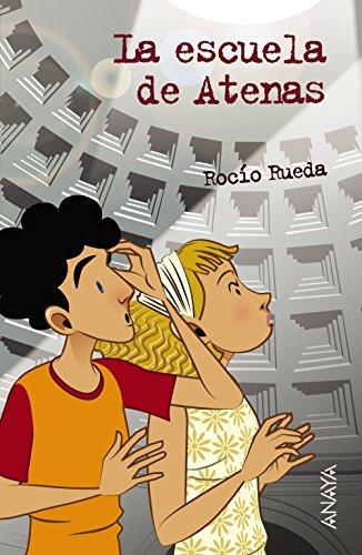 La escuela de Atenas (Literatura Juvenil (A Partir De 12 Años) - Leer Y Pensar-Selección) por Rocío Rueda
