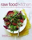 Raw Food Kitchen: Naturally vibrant recipes for breakfast, snacks, mains & desserts
