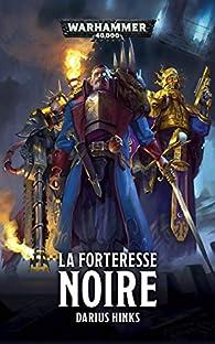 Warhammer 40.000 - Tome 24 - La Forteresse Noire par Darius Hinks