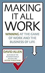 Making It All Work: Winning at the game of work and the business of life by David Allen (2008-12-30)