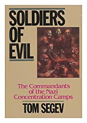 Soldiers of Evil. The Commandants of the Nazi Concentration Camps