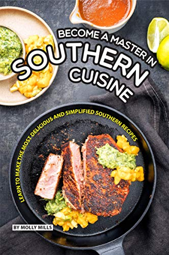 Become a Master in Southern Cuisine: Learn to Make the Most Delicious and Simplified Southern Recipes (English Edition) - Comfort Southern Food Living