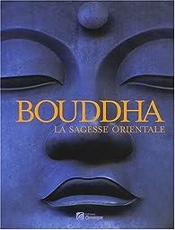 Bouddha : La sagesse orientale par Franck Jouve