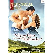 Wie verführt man einen Highlander? (Historical Gold 323)