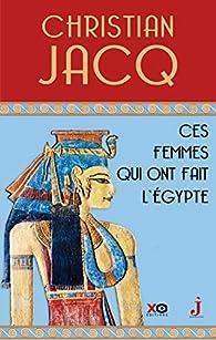 Ces femmes qui ont fait l'Egypte : D'Isis à Cléopâtre par Christian Jacq