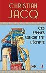Ces femmes qui ont fait l'Egypte - D'Isis à Cléopâtre par Jacq