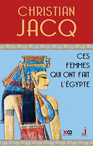 Ces femmes qui ont fait l'Egypte - D'Isis à Cléopâtre par Christian Jacq