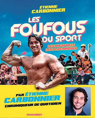 Les foufous du sport: Les 100 sports les plus dingues
