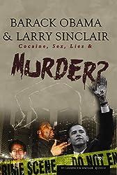Barack Obama & Larry Sinclair:: Cocaine, Sex, Lies & Murder? (English Edition)