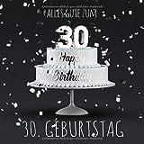 Alles Gute zum 30. Geburtstag: Gästebuch zum Eintragen - Graue Edition -110 Seiten