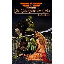Die Gefangene der Orks: Der Raub der jungfräulichen Elfenprinzessin