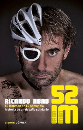 52 IM: 52 Ironman en 52 semanas: historia de un desafío solidario (Deportes) por Ricardo Abad