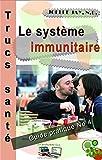 Le Système Immunitaire Trucs Santé No 4: Guide Pratique No 4