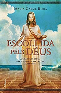 Escollida pels déus: A l'Empúries grega una dona lluita per canviar el seu destí par  Maria Carme Roca