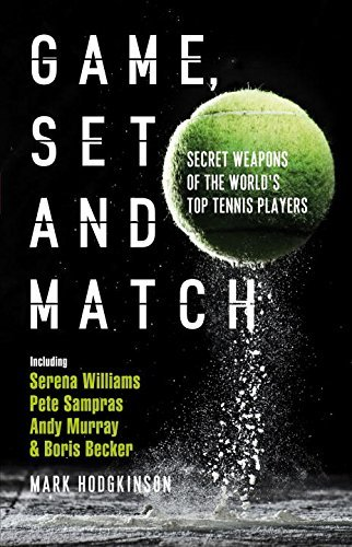 Game, Set and Match: Secret Weapons of the World's Top Tennis Players by Mark Hodgkinson (2015-05-21) par Mark Hodgkinson