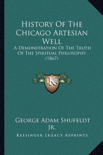 History of the Chicago Artesian Well: A Demonstration of the Truth of the Spiritual Philosophy (1867)