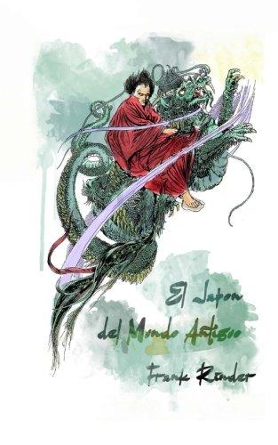 El Japon del Mundo Antinguo: Leyendas de La Tierra de Los Dioses por Frank Rinder