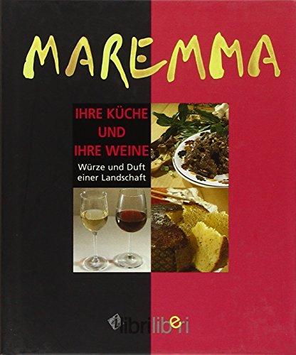 Maremma. Ihre Küche und Ihre Weine. Würze und Duft einer Landschaft (I libri liberi)