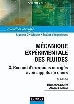 Mécanique expérimentale des fluides, tome 3 - Recueil d'exercices corrigés avec rappels de cours de Raymond Comolet