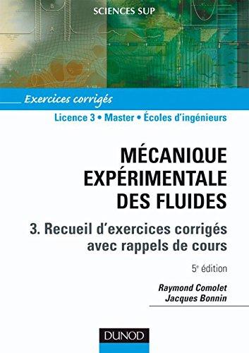 Mécanique expérimentale des fluides, tome 3 : Recueil d'exercices corrigés avec rappels de cours