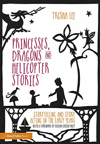 Princesses, Dragons and Helicopter Stories: Storytelling and story acting in the early years