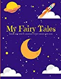My Fairy Tales: Draw and Write Journal Story Book for Kids (Large Box for Drawing and 5 Spacious Lines for Writing)