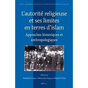 L'autorite religieuse et ses limites en terres d'islam: Approches historiques et anthropologiques