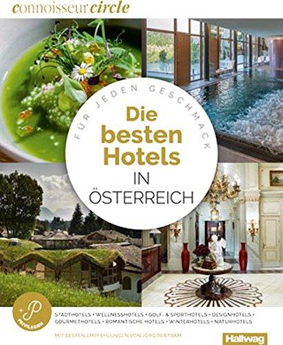 Die Besten Hotels in Österreich Connoisseur Circle: Für jeden Geschmack, Stadthotels + Wellnesshotels + Golf- & Sporthotels + Designhotels + ... + Naturhotels (Hallwag Hotelführer)