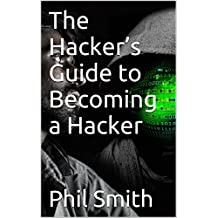 The Hacker's Guide to Becoming a Hacker (English Edition)