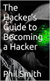 The Hacker's Guide to Becoming a Hacker