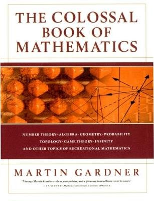 The Colossal Book of Mathematics( Classic Puzzles Paradoxes and Problems)[COLOSSAL BK OF MATHEMATICS][Hardcover]