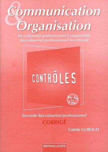 Communication et Organisation, 2nd Bac Pro : Corrigés, contrôles