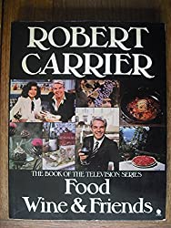 Food, Wine and Friends by Robert Carrier (1981-12-06)