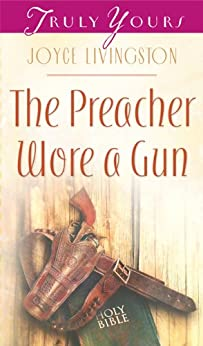 The Preacher Wore A Gun (Truly Yours Digital Editions Book 814) by [Livingston, Joyce]