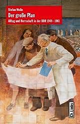 Der große Plan: Alltag und Herrschaft in der DDR 1949-1961