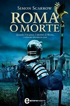 Roma o morte (Macrone e Catone Vol. 4) di [Scarrow, Simon]