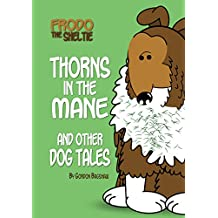 Frodo the Sheltie: Thorns in the Mane and Other Dog Tales (Frodo the Sheltie's Comic Strip Gallery Trilogy Book 3) (English Edition)