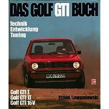 Das Golf GTI - Buch. Technik, Entwicklung, Tuning