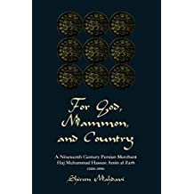 For God, Mammon, And Country: A Nineteenth-century Persian Merchant, Haj Muhammad Hassan Amin Al-zarb