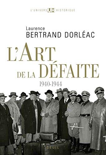 L'art de la défaite. (1940-1944) (UNIVERS HISTORI) par Laurence Bertrand dorleac