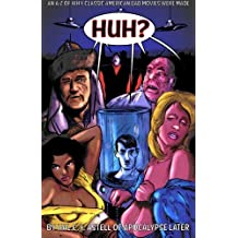 Huh?: An A-Z of Why Classic American Bad Movies Were Made: Volume 1 (Cinematic Hell)