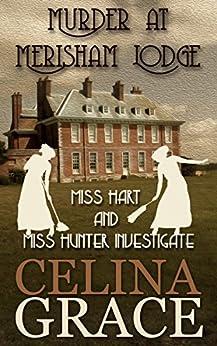 Murder at Merisham Lodge: Miss Hart and Miss Hunter Investigate: Book 1 (English Edition) von [Grace, Celina]