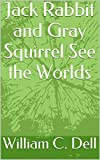 Jack Rabbit and Gray Squirrel See the Worlds