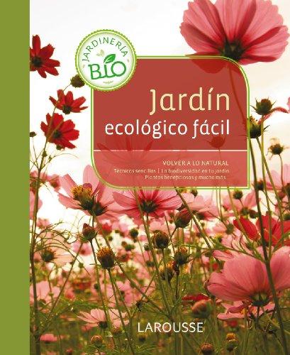 Jardín ecológico fácil (Larousse - Libros Ilustrados/ Prácticos - Ocio Y Naturaleza - Jardinería)