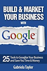 GOOGLE BEST PRACTICES:  How to Build and Market Your Business with Google (Give Your Marketing a Digital Edge Series) (English Edition)