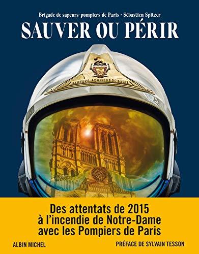 Sauver ou Périr - Des Attentats de 2015 à Notre-Dame, avec les Pompiers de Paris par Sébastien Spitzer