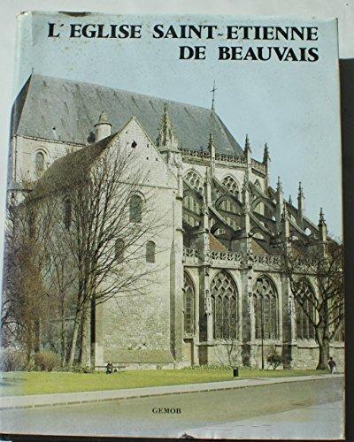 L'Église Saint-Étienne de Beauvais : Histoire et architecture (Mémoires) [par : Henwood Annie], Groupe d'étude des monuments et oeuvres d'art du B, 1982