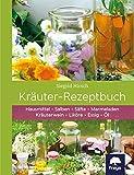 Kräuter-Rezeptbuch: Hausmittel & Salben, Säfte & Marmeladen, Kräuterwein & Liköre, Essig & Öl
