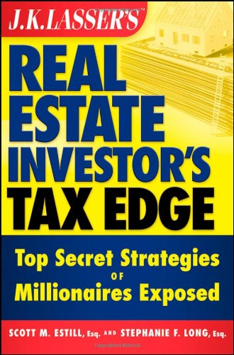 J. K. Lasser's Real Estate Investor's Tax Edge: Top Secret Strategies of Millionaires Exposed
