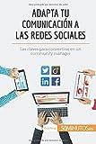 Adapta tu comunicación a las redes sociales: Las claves para convertirse en un community manager